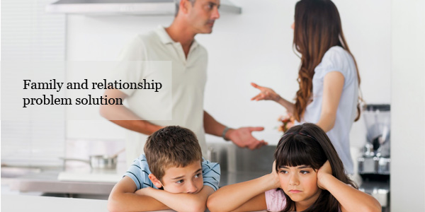 Family and relationship problem solution