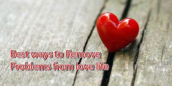 Best ways to remove problems from love life